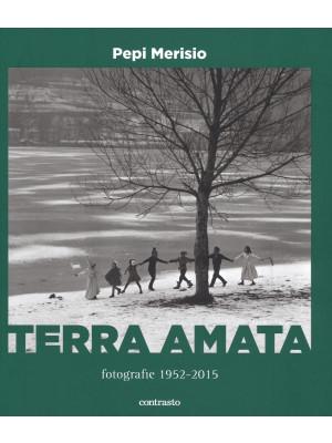 Terra amata. Fotografie (1952-2015). Ediz. illustrata