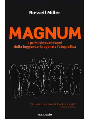Magnum. I primi cinquant'anni della leggendaria agenzia fotografica. Ediz. illustrata