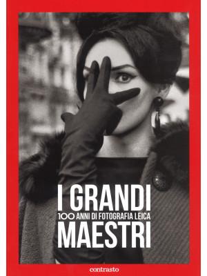 I grandi maestri. 100 anni di fotografia Leica. Ediz. illustrata