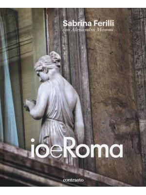Io e Roma. Ediz. illustrata