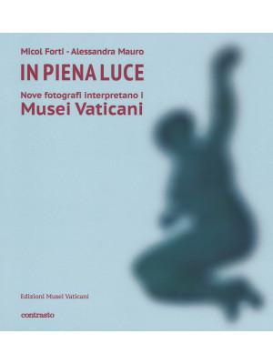 In piena luce. Nove fotografi interpretano i Musei Vaticani. Ediz. illustrata