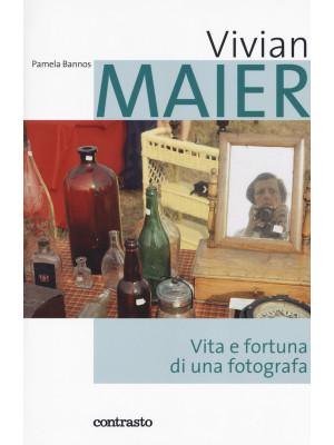 Vivian Maier. Vita e fortuna di una fotografa