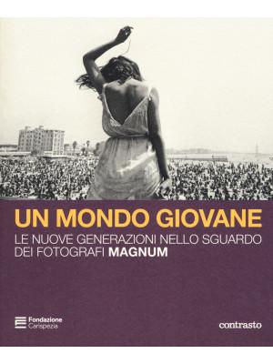 Un mondo giovane. Le nuove generazioni nello sguardo dei fotografi Magnum. Catalogo della mostra (La Spezia, 16 dicembre 2018-3 marzo 2019). Ediz. illustrata