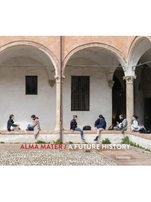 Alma Mater. A future history. Ediz. illustrata