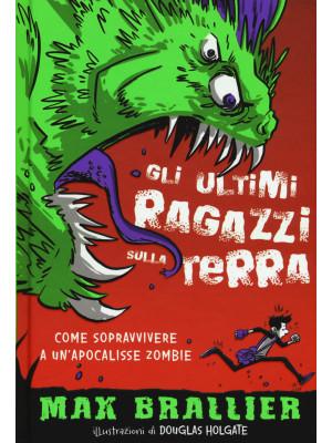 Come sopravvivere a un'apocalisse zombie. Gli ultimi ragazzi sulla Terra. Ediz. illustrata. Vol. 1