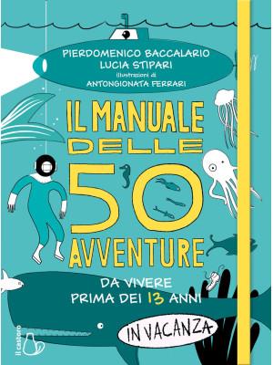 Il manuale delle 50 avventure da vivere prima dei 13 anni... in vacanza