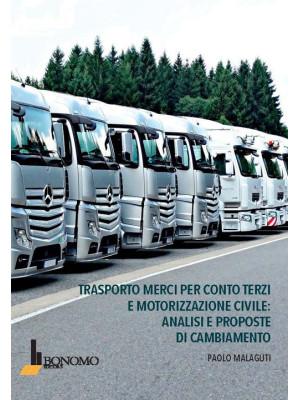 Trasporto merci per conto terzi e motorizzazione civile: analisi e proposte di cambiamento