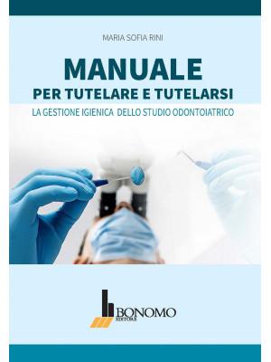Manuale per tutelare e tutelarsi. La gestione igienica dello studio odontoiatrico