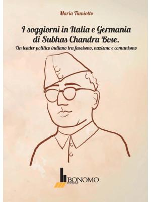 I soggiorni in Italia e Germania di Subhas Chandra Bose. Un leader politico indiano tra fascismo, nazismo, e comunismo