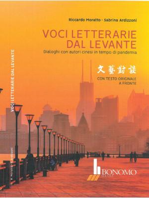 Voci letterarie dal Levante. Dialoghi con autori cinesi in tempo di pandemia. Con testo originale a fronte