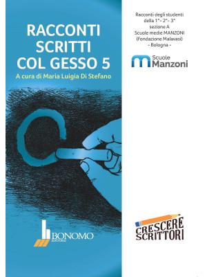 Racconti scritti col gesso. Racconti degli studenti della scuola media Manzoni, Bologna. Vol. 5