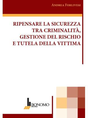 Ripensare la sicurezza tra criminalità, gestione del rischio e tutela della vittima
