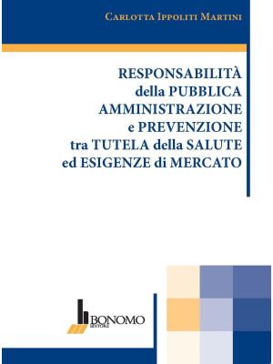 Responsabilità della pubblica amministrazione e prevenzione tra tutela della salute ed esigenze di mercato
