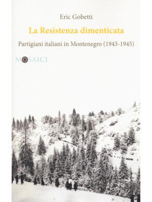 La Resistenza dimenticata. Partigiani italiani in Montenegro (1943-1945)