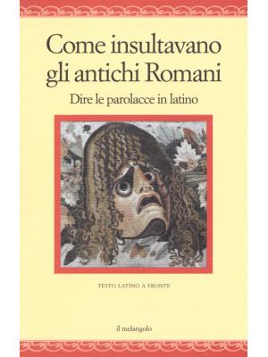 Come insultavano gli antichi romani. Dire le parolacce in latino. Testo latino a fronte