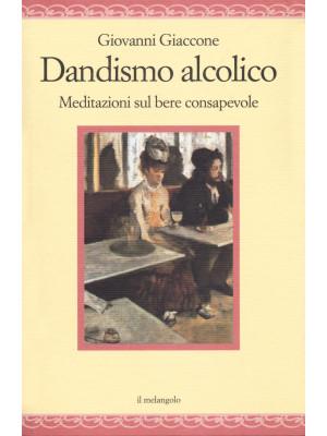 Dandysmo alcolico. Meditazioni sul bere consapevole
