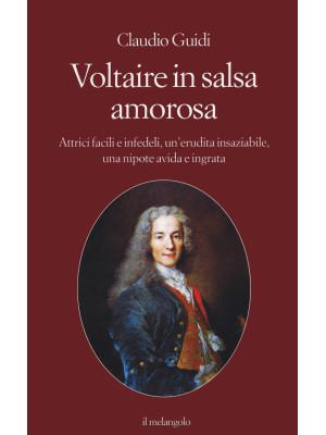 Voltaire in salsa amorosa. Attrici facili e infedeli, un'erudita insaziabile, una nipote avida e ingrata