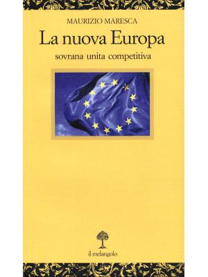 La nuova Europa. Sovrana unita competitiva