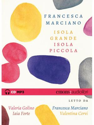 Isola grande, isola piccola letto da Valeria Golino, Francesca Marciano, Iaia Forte, Valentina Cervi. Audiolibro. CD Audio formato MP3