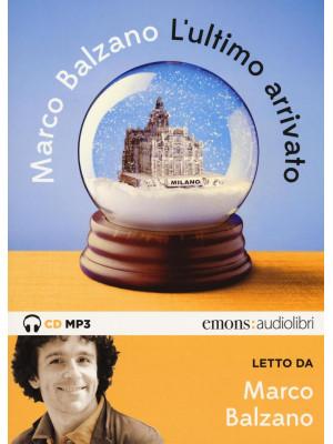 L'ultimo arrivato letto da Marco Balzano. Audiolibro. CD Audio formato MP3
