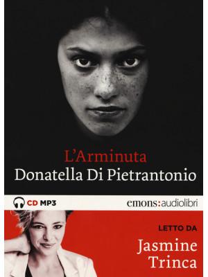 L'Arminuta letto da Jasmine Trinca. Audiolibro. CD Audio formato MP3. Ediz. integrale