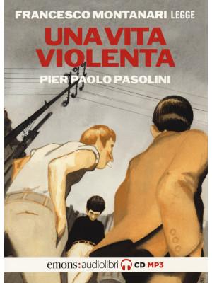 Una vita violenta letta da Francesco Montanari letto da Francesco Montanari. Audiolibro. CD Audio formato MP3