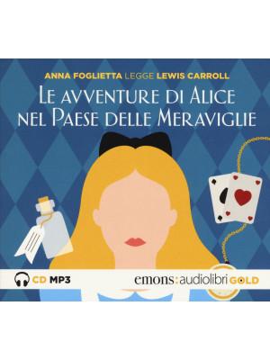Le avventure di Alice nel paese delle meraviglie letto da Anna Foglietta. Audiolibro. CD Audio formato MP3. Ediz. integrale
