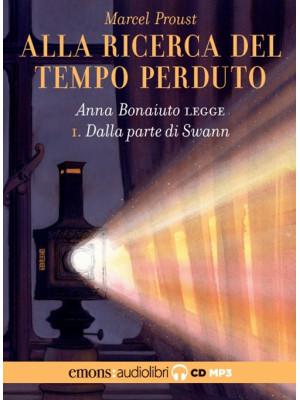 Dalla parte di Swann. Alla ricerca del tempo perduto letto da Anna Bonaiuto. Audiolibro. CD Audio formato MP3. Vol. 1