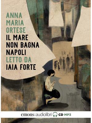 Il mare non bagna Napoli letto da Iaia Forte. Audiolibro. CD Audio formato MP3
