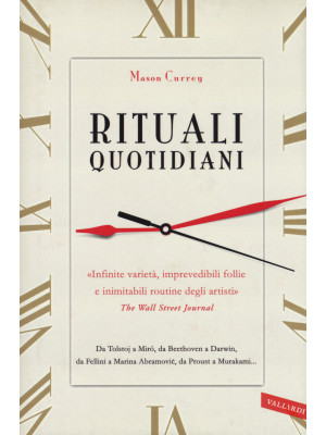 Rituali quotidiani. Da Tolstoj a Miró, da Beethoven a Darwin, da Fellini a Marina Abramovic, da Proust a Murakami...
