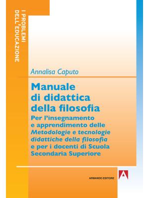 Manuale di didattica della filosofia. Per l'insegnamento e apprendimento delle metodologie e tecnologie didattiche della filosofia