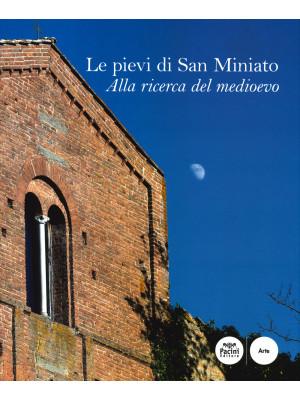 Le pievi di San Miniato. Alla ricerca del medioevo. Ediz. illustrata