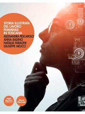 Storia illustrata del lavoro femminile in Toscana. Ediz. illustrata
