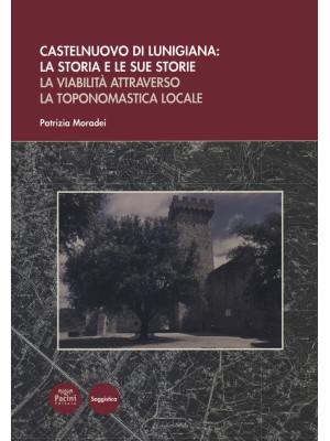 Castelnuovo di Lunigiana:la storia e le sue storie. La viabilità attraversola toponomastica locale