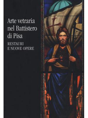 Arte vetraria nel Battistero di Pisa. Restauri e nuove opere