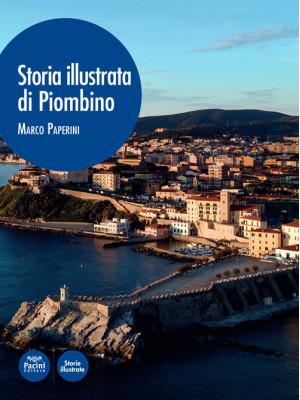 Storia illustrata di Piombino. Ediz. illustrata