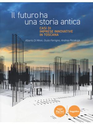 Il futuro ha una storia antica. Casi di imprese innovative in Toscana