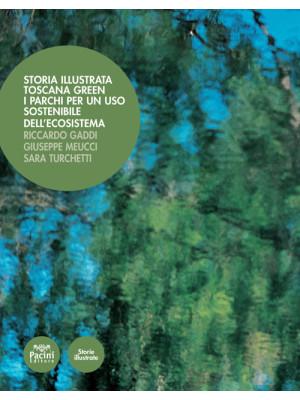 Storia illustrata. Toscana Green. I parchi per un uso sostenibile dell'ecosistema. Ediz. illustrata