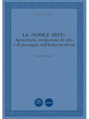 La «nobile arte». Agricoltura, produzione di cibo e di paesaggio nell'Italia moderna