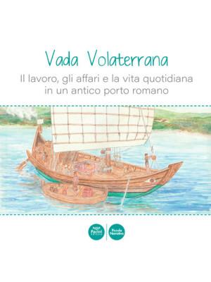 Vada Volaterrana. Il lavoro, gli affari e la vita quotidiana in un antico porto romano