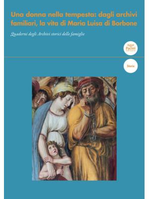 Una donna nella tempesta: dagli archivi familiari, la vita di Maria Luisa di Borbone