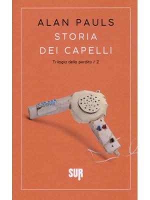 Storia dei capelli. Trilogia della perdita. Vol. 2