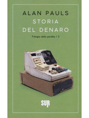 Storia del denaro. Trilogia della perdita. Vol. 3