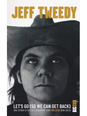 Let's go (so we can get back). Una storia di dischi e discordie con i Wilco (e non solo)