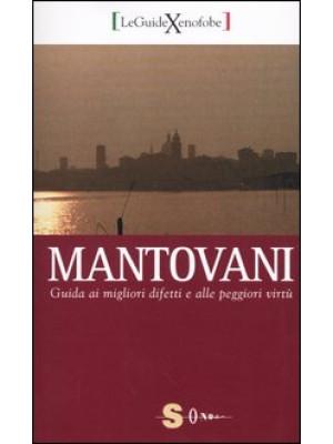 Mantovani. Guida ai migliori difetti e alle peggiori virtù