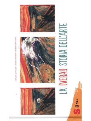 La (vera!) storia dell'arte. Ediz. illustrata