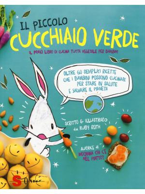 Il piccolo cucchiaio verde. Il primo libro di cucina tutta vegetale per bambini. Ediz. illustrata