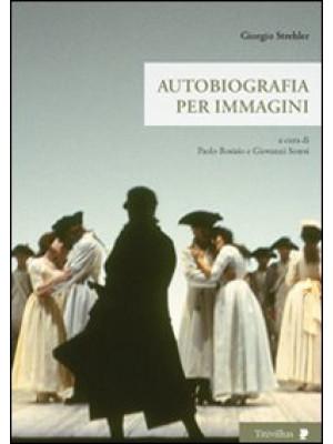 Giorgio Strehler. Autobiografia per immagini