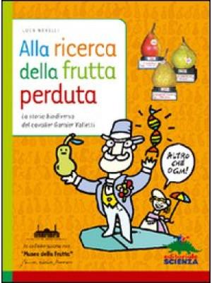 Alla ricerca della frutta perduta. La storia biodiversa del cavalier Garnier Valletti. Ediz. illustrata