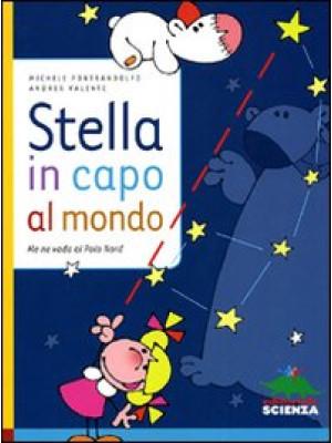 Stella in capo al mondo. Me ne vado al Polo Nord. Ediz. illustrata
